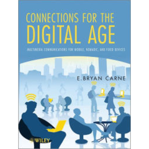 Connections for the Digital Age: Multimedia Communications for Mobile, Nomadic and Fixed Devices / Edition 1
