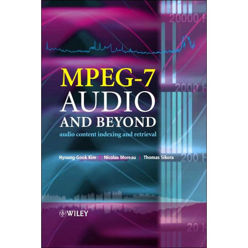 MPEG-7 Audio and Beyond: Audio Content Indexing and Retrieval / Edition 1