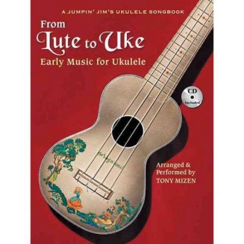 From Lute To Uke: Early Music For Ukulele (Book/CD Package) (A Jumpin Jim's Ukulele Songbook)