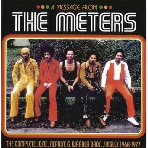 Meters - A Message from The Meters: The Complete Josie, Reprise & Warner Bros. Singles 1968-1977