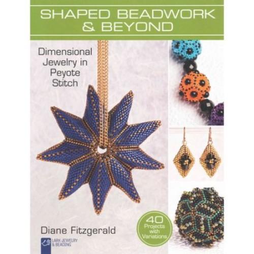 Shaped Beadwork & Beyond : Dimensional Jewelry in Peyote Stitch