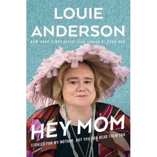 Hey Mom : Stories for My Mother, but You Can Read Them Too (Hardcover) (Louie Anderson)