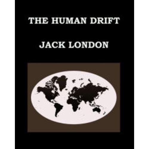 THE HUMAN DRIFT Jack London: Large Print Edition - Publication date: 1917