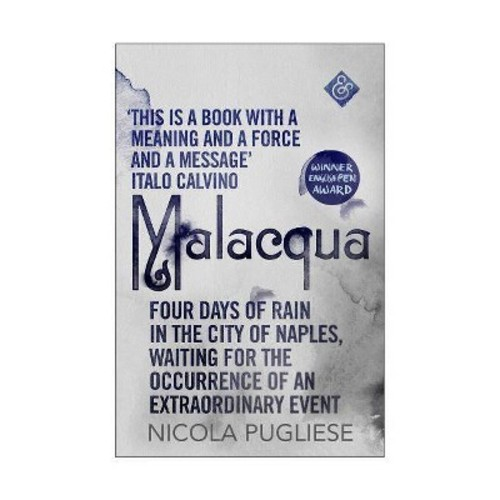 Malacqua : Four Days of Rain in the City of Naples, Waiting for the Occurrence of an Extraordinary Event