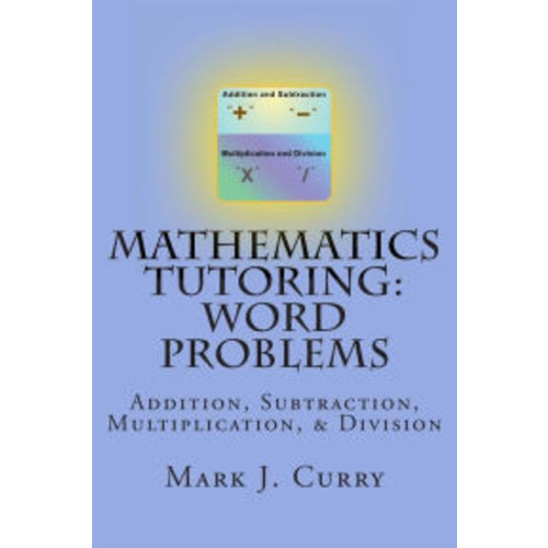 Mathematics Tutoring: Word Problems: Addition, Subtraction, Multiplication, and Division