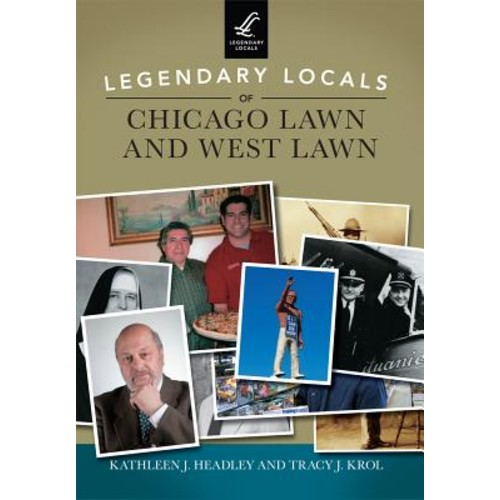 Legendary Locals of Chicago Lawn and West Lawn [Legendary Locals] [IL]