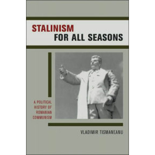Stalinism for All Seasons: A Political History of Romanian Communism / Edition 1