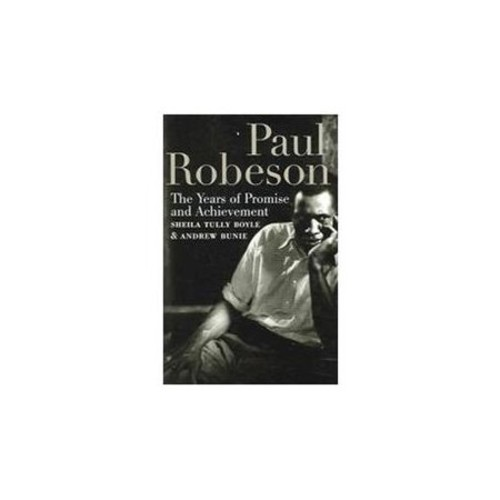 Paul Robeson The Years of Promise And Achievement