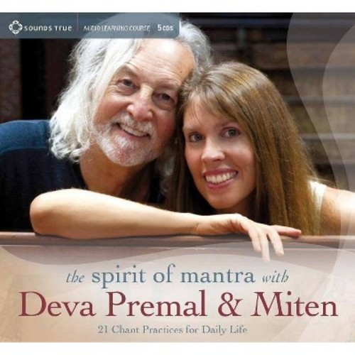 The Spirit of Mantra With Deva Premal & Miten: 21 Chant Practices for Daily Life