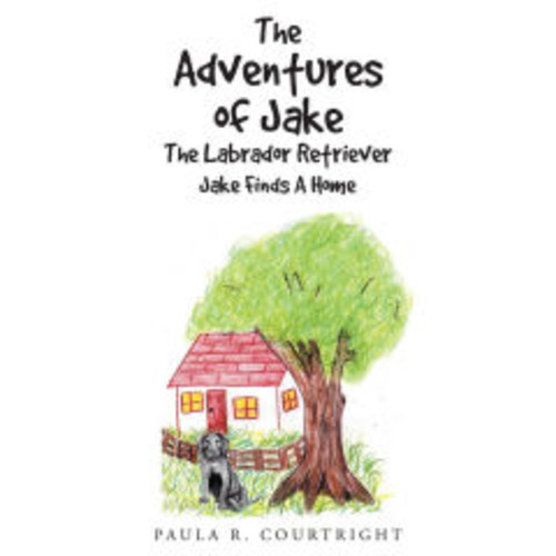 The Adventures of Jake The Labrador Retriever: Jake Finds A Home
