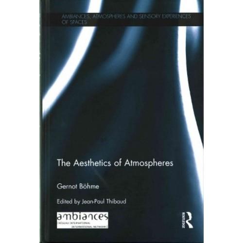 Aesthetics of Atmospheres (Hardcover) (Gernot Bu00f6hme)