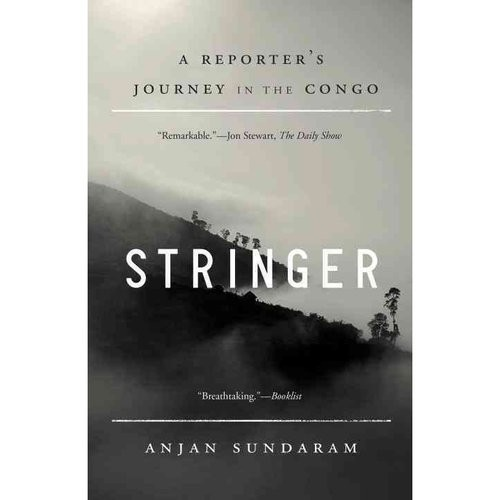 Stringer : A Reporter's Journey in the Congo