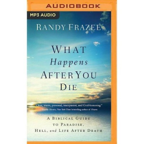 What Happens After You Die : A Biblical Guide to Paradise, Hell, and Life After Death (MP3-CD) (Randy