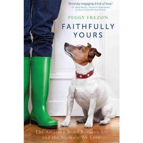 Faithfully Yours: The Amazing Bond Between Us and the Animals We Love (Hardcover)
