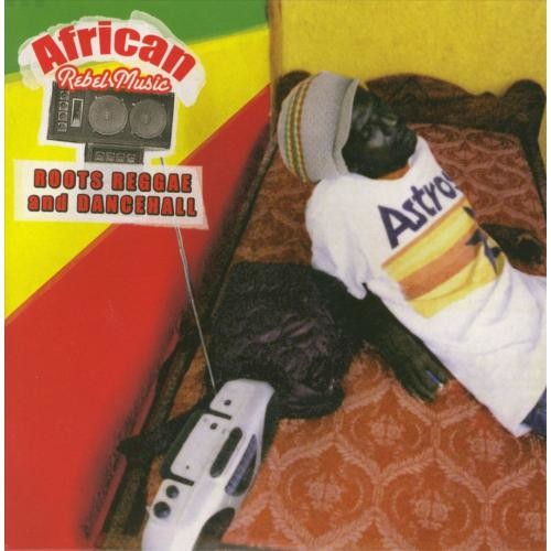 African Rebel Music: Roots Reggae and Dancehall [CD]