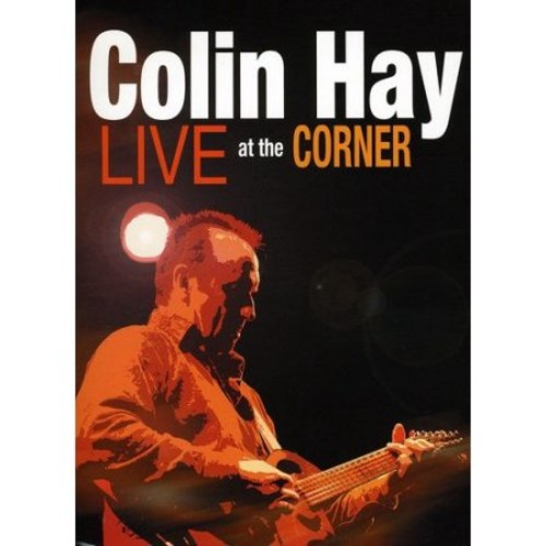 Colin Hay: Live at the Corner [DVD] [2010]