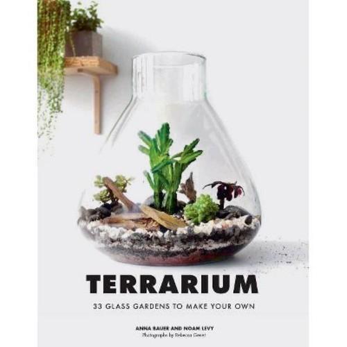 Terrarium : 33 Glass Gardens to Make Your Own (Hardcover) (Anna Bauer & Noam Levy)