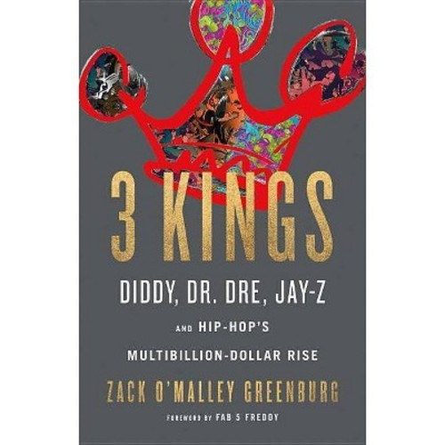3 Kings : Diddy, Dr. Dre, Jay-z, and Hip-hop's Multibillion-dollar Rise (Hardcover) (Zack O'Malley