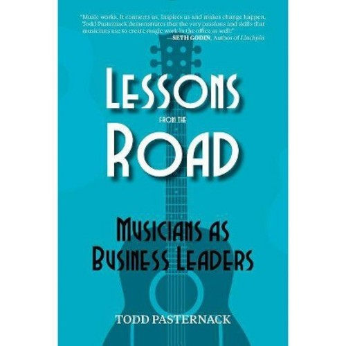 Lessons from the Road : Musicians As Business Leaders (Paperback) (Todd Pasternack)