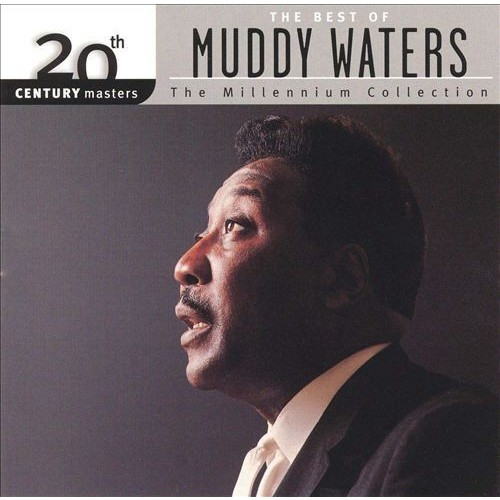 20th Century Masters: The Best Of Muddy Waters (Millennium Collection)