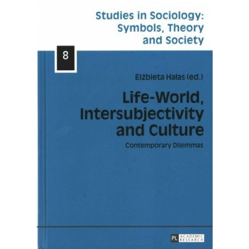 Life-world, Intersubjectivity and Culture: Contemporary Dilemmas (Hardcover)