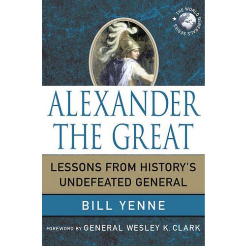 Alexander the Great: Lessons from History's Undefeated General