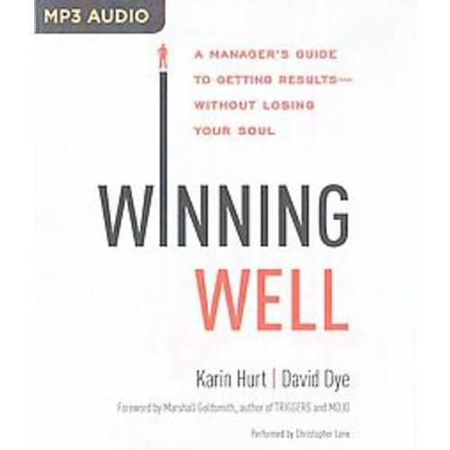 Winning Well : A Manager's Guide to Getting Results Without Losing Your Soul (Unabridged) (MP3-CD)
