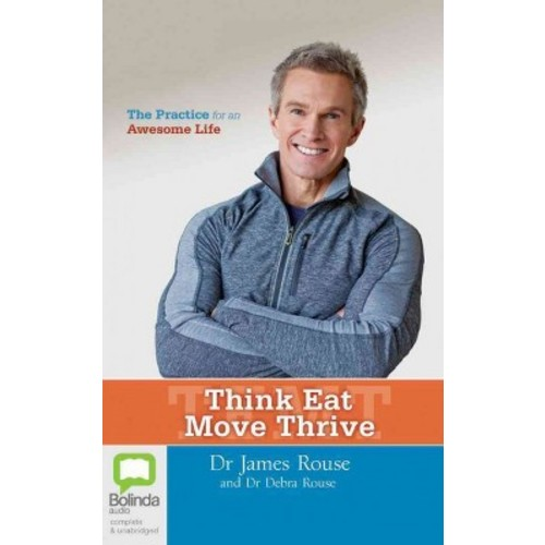 Think Eat Move Thrive : The Practice for an Awesome Life - Library Edition (Unabridged) (CD/Spoken Word)