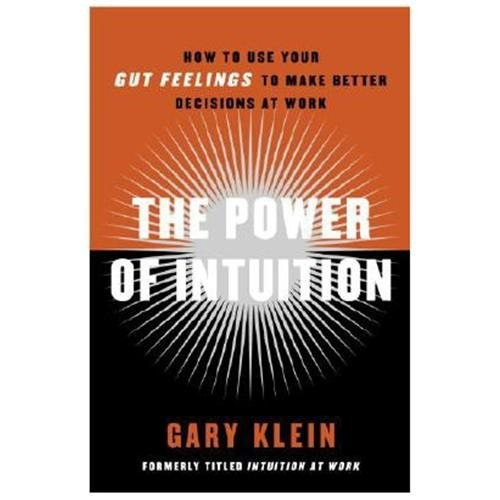 The Power of Intuition How To Use Your Gut Feelings To Make Better Decisions At Work