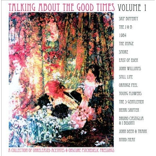 Talking About the Good Times, Vol. 1: A Collection of Unreleased Acetates & Obscure Psychedelic Pressings [CD]