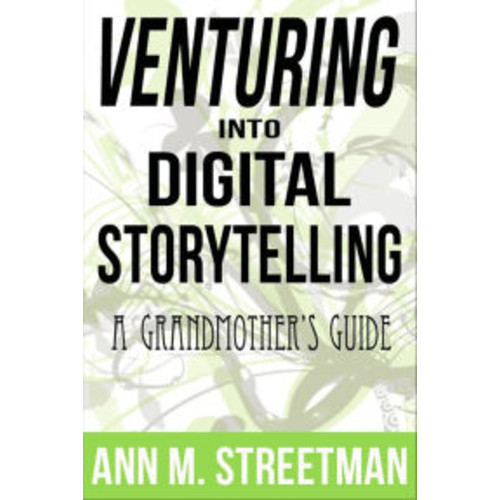 Venturing into Digital Storytelling: A Grandmother's Guide