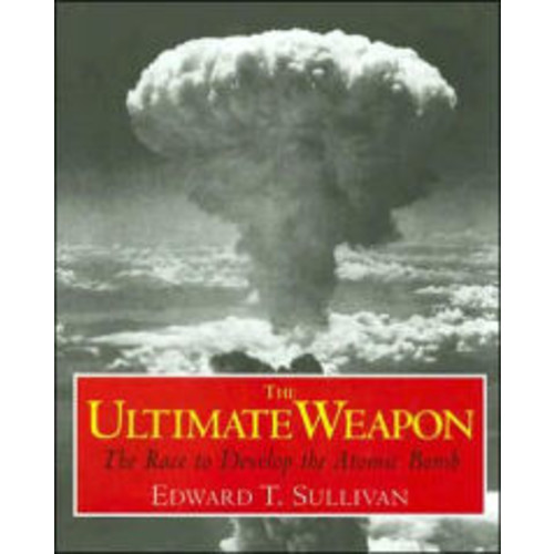 The Ultimate Weapon: The Race to Develop the Atomic Bomb