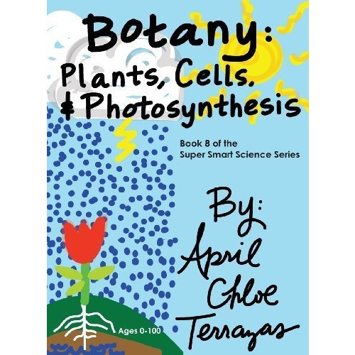 Botany: Plants, Cells and Photosynthesis (Super Smart Science) by April Chloe Terrazas (2014-04-28)