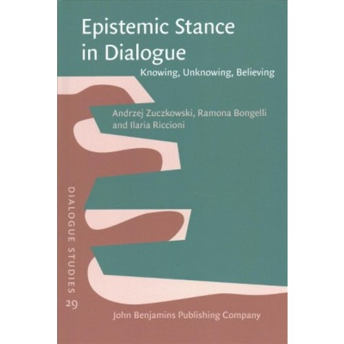 Epistemic Stance in Dialogue : Knowing, Unknowing, Believing (Hardcover) (Andrzej Zuczkowski & Ramona