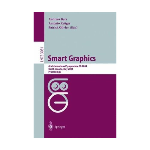 Smart Graphics: 4th International Symposium, SG 2004, Banff, Canada, May 23-25, 2004, Proceedings (Lecture Notes in Computer Science)