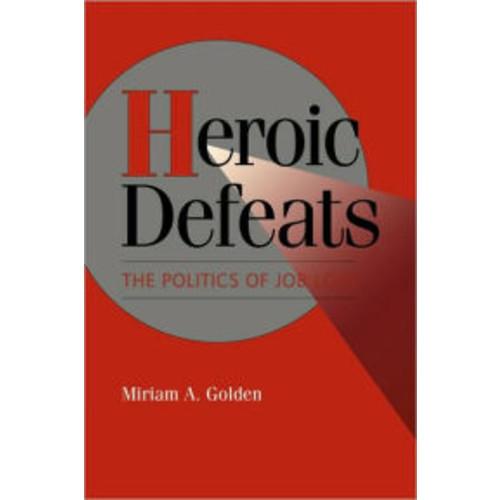 Heroic Defeats: The Politics of Job Loss / Edition 1