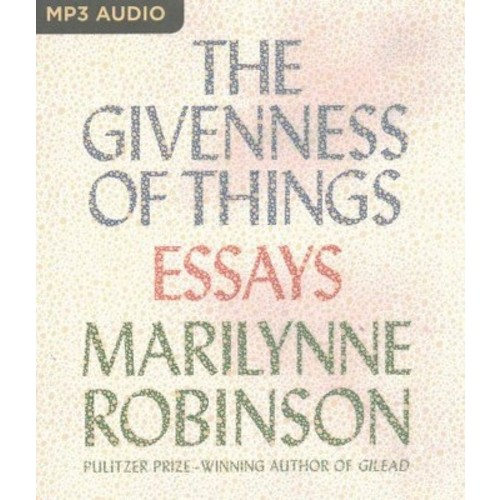 Givenness of Things : Essays (MP3-CD) (Marilynne Robinson)