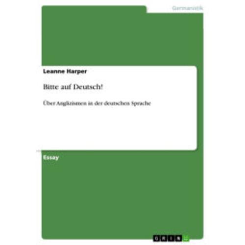 Bitte auf Deutsch!: ber Anglizismen in der deutschen Sprache