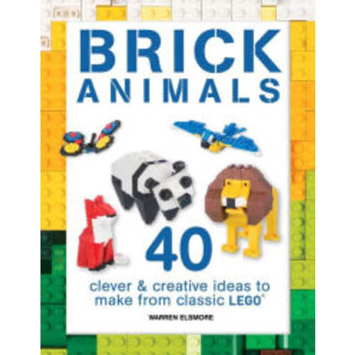 Brick Animals: 40 Clever & Creative Ideas to Make from Classic LEGO