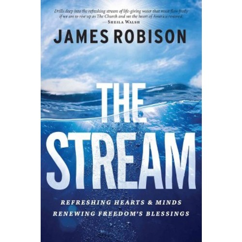 Stream : Refreshing Hearts & Minds, Renewing Freedom's Blessings (Hardcover) (James Robison)