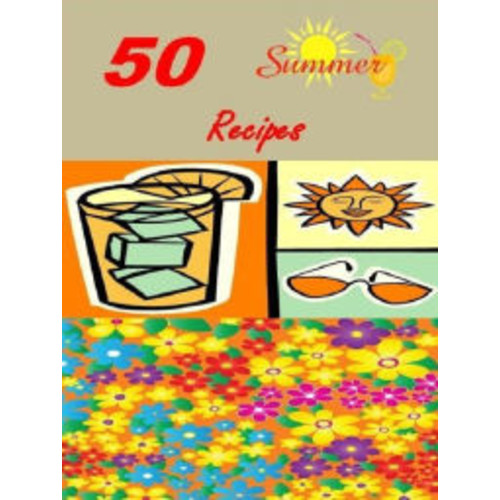 Recipes CookBook - 50 Favorite Summer Time Recipes - Summer time is a great time for healthy eating with all the fresh fruits and vegetables growing in your garden or from your local Supper Market.