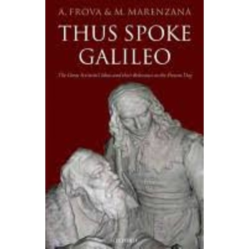 Thus Spoke Galileo: The Great Scientist's Ideas and Their Relevance to the Present Day [Book]