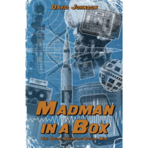 Madman in a Box: The Social History of Doctor Who