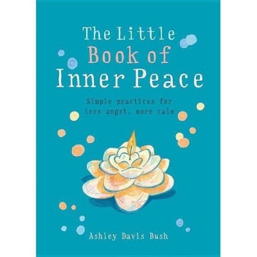 Little Book of Inner Peace : Simple Practices for Less Angst, More Calm (Paperback) (Ashley Davis Bush)