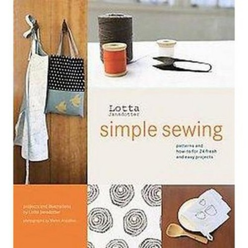 Lotta Jansdotter's Simple Sewing : Patterns And How-to for 24 Fresh And Easy Projects (Hardcover)