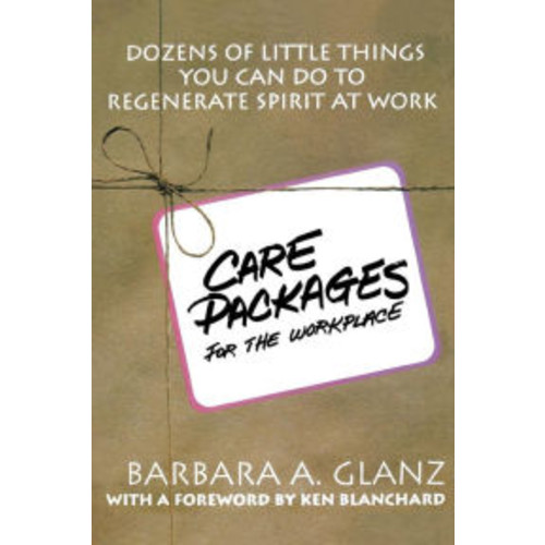 C.A.R.E. Packages for the WorkPlace: Dozens of Little Things You Can Do to Regenerate Spirit at Work / Edition 1