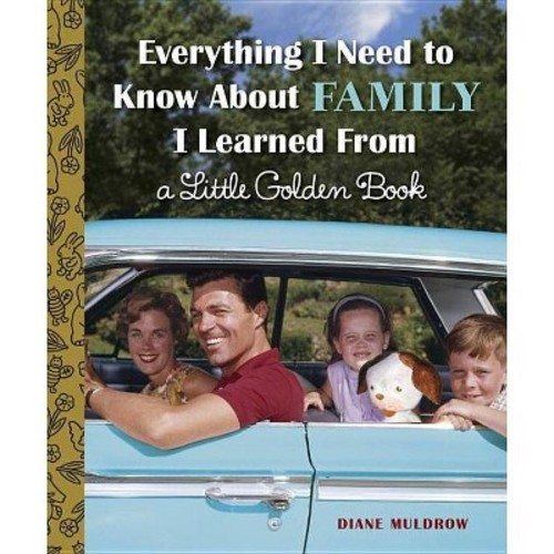 Everything I Need to Know About Family I Learned from a Little Golden Book (Hardcover) (Diane Muldrow)