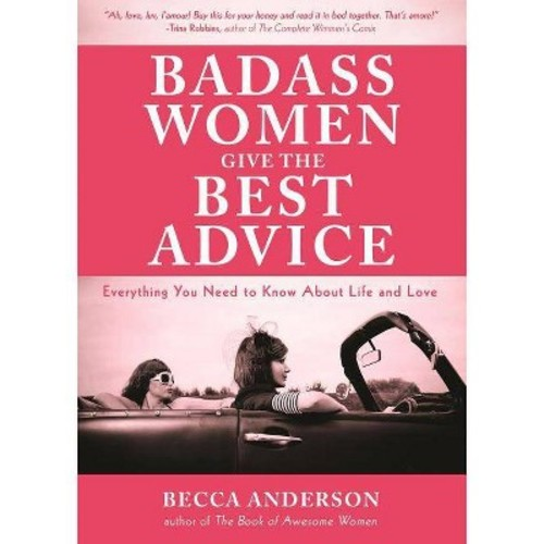 Badass Women Give the Best Advice : Everything You Need to Know About Love and Life (Paperback) (Becca