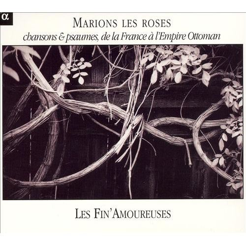 Marions les Roses: Chansons & Psaumes de la France  l'Empire Ottoman [CD]