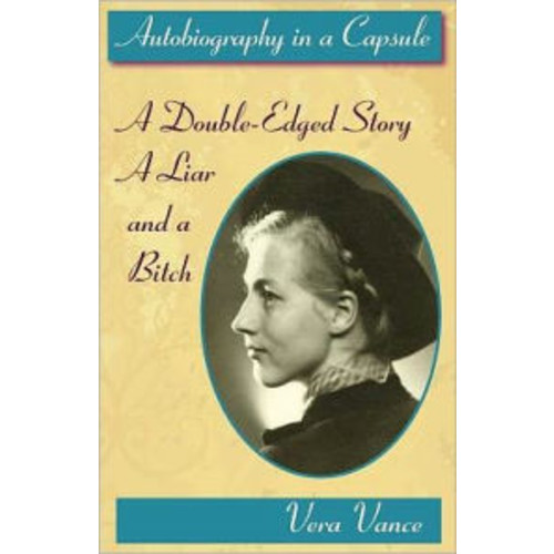 Autobiography in a Capsule: A Double-Edged Story; A Liar and a Bitch